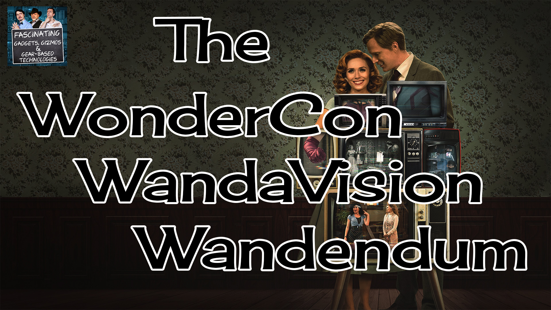 You are currently viewing Ep. 81 The WonderCon WandaVision Wandendum